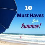 10 Must Haves for Summer Vacation!